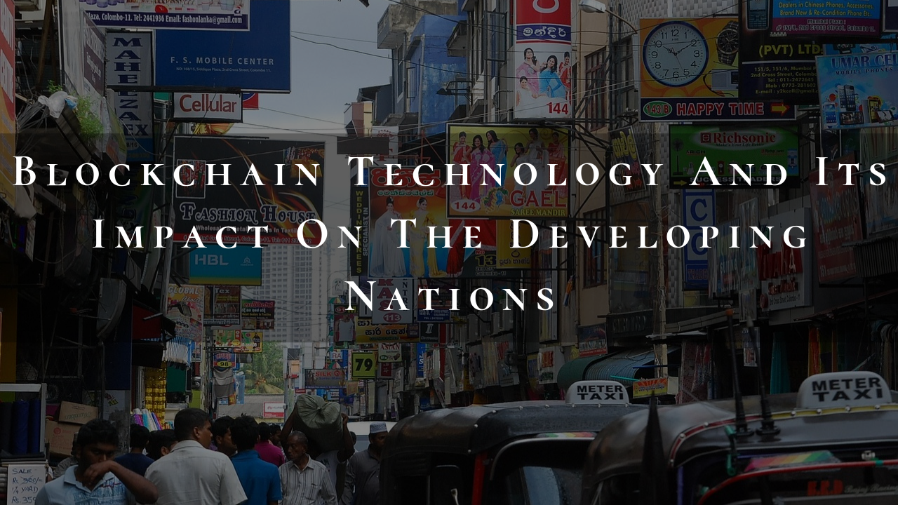 Blockchain And Its Impact On The Developing Nations