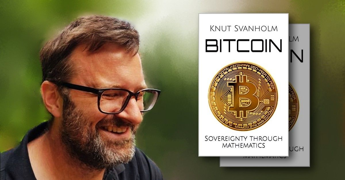 21 Questions With Knut Svanholm, Author of Bitcoin Sovereignty Through Mathematics