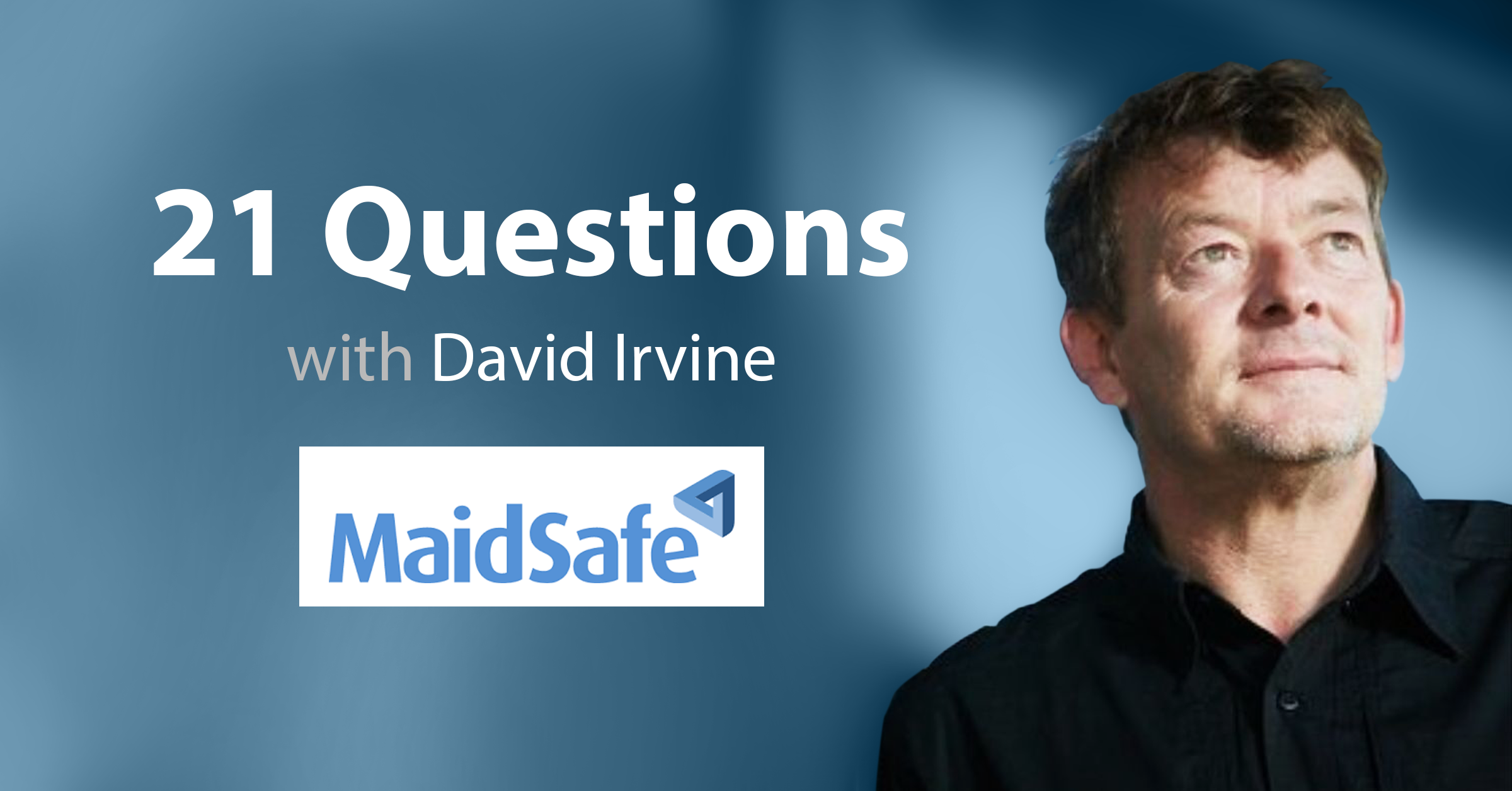 21 Questions with decentralize.today featuring David Irvine